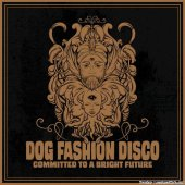 Dog Fashion Disco - Committed to a Bright Future (2019) [FLAC (tracks + .cue)]