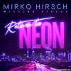 Mirko Hirsch - Missing Pieces - Return to Neon (Special Edition) (2020) [FLAC (tracks)]