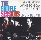 Van Morrison, Lonnie Donegan & Chris Barber - The Skiffle Sessions: Live in Belfast (2000) [FLAC (tracks + .cue)]