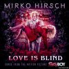 Mirko Hirsch - Love Is Blind: Songs from the Motion Picture Pretty Boy (2021)[FLAC (tracks)]