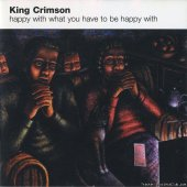 King Crimson - Happy With What You Have To Be Happy With (2002) [FLAC (image + .cue)]
