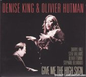 Denise King & Olivier Hutman - Give Me The High Sign (2013) [FLAC (tracks + .cue)]