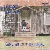 Junior Wells - Come On In This House (2002) [FLAC (tracks)]